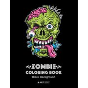 Zombie Coloring Book: Black Background: Midnight Edition Zombie Coloring Pages for Everyone, Adults, Teenagers, Tweens, Older Kids, Boys, & Girls, Creative Art Pages, Art Therapy & Meditation Practice