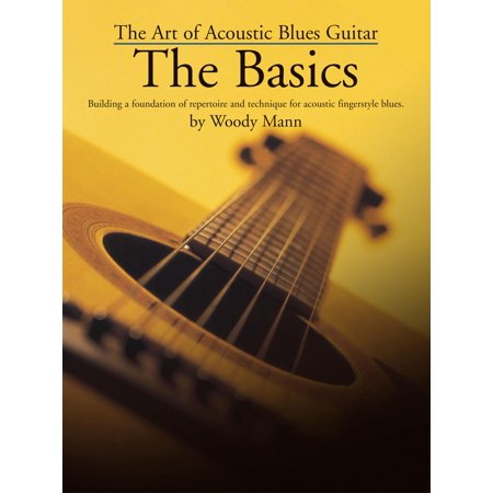 Acoustic Blues Guitar Book (The Art of the Acoustic Blues Guitar: The Basics - eBook )