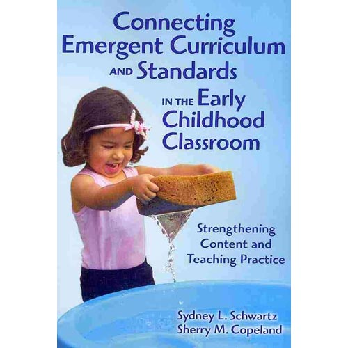Connecting Emergent Curriculum and Standards in the Early Childhood Classroom: Strengthening Content and Teaching Practice