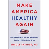 Make America Healthy Again: How Bad Behavior and Big Government Caused a Trillion-Dollar Crisis (Hardcover)