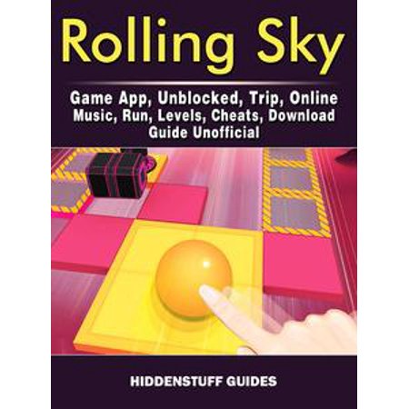 Rolling Sky Unblocked Trip Online Music Run Levels Cheats Guide Unofficial Ebook