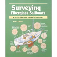 Step-By-Step Guide to Buyers and Owners: Surveying Fiberglass Sailboats: A Step-By-Step Guide for Buyers and Owners (Paperback)