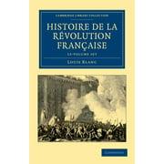 Cambridge Library Collection - European History: Histoire de La Revolution Francaise 12 Volume Set (Paperback)
