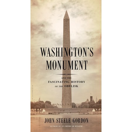 Washington's Monument : And the Fascinating History of the -