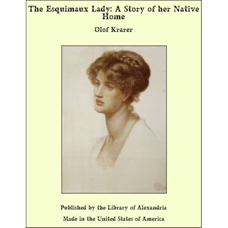 The Esquimaux Lady: A Story of her Native Home -