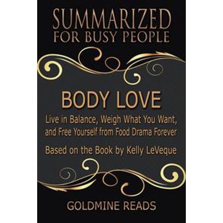 Body Love - Summarized for Busy People: Live in Balance, Weigh What You Want, and Free Yourself from Food Drama Forever: Based on the Book by Kelly LeVeque - eBook (Live With Kelly Halloween 2017)