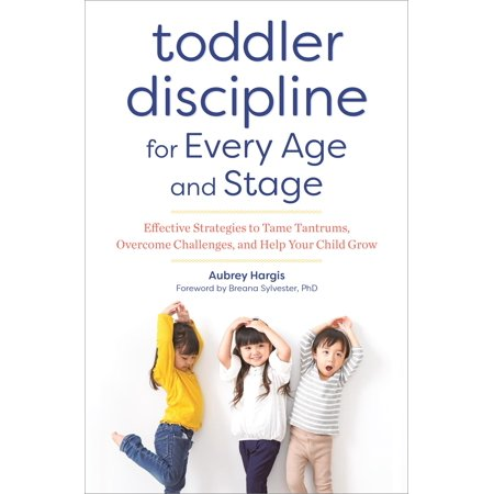 Toddler Discipline for Every Age and Stage: Effective Strategies to Tame Tantrums, Overcome Challenges, and Help Your Child Grow (Strategies For Managing Challenging Behaviour In The Classroom)
