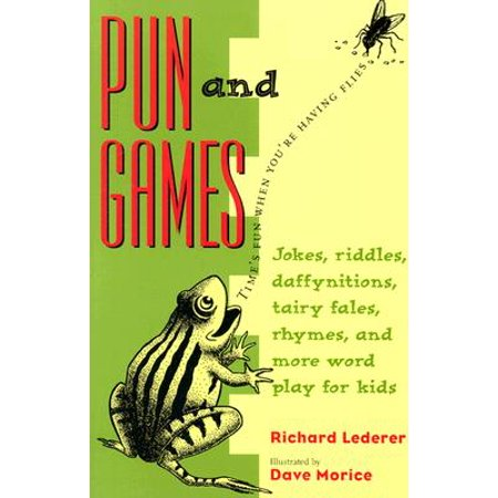 Pun and Games : Jokes, Riddles, Daffynitions, Tairy Fales, Rhymes, and More Word Play for Kids