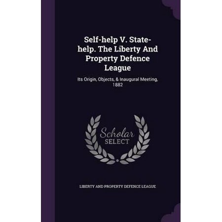 Self Help V  State Help  The Liberty And Property Defence League  Its Origin  Objects    Inaugural Meeting  1882