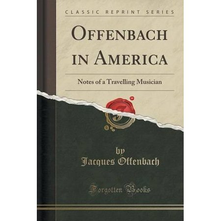 Offenbach In America  Notes Of A Travelling Musician  Classic Reprint