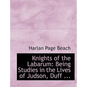 Knights of the Labarum : Being Studies in the Lives of Judson, Duff ... (Large Print Edition)