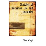 Sketches of Lancashire Life and Localities