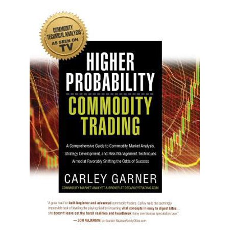 Higher Probability Commodity Trading  A Comprehensive Guide To Commodity Market Analysis  Strategy Development  And Risk Management Techniques Aimed A