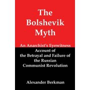 The Bolshevik Myth : An Anarchist's Eyewitness Account of the Betrayal and Failure of the Russian Communist Revolution