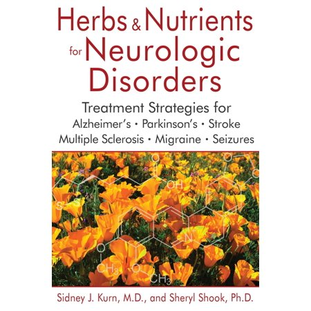 Herbs and Nutrients for Neurologic Disorders : Treatment Strategies for Alzheimer's, Parkinson's, Stroke, Multiple Sclerosis, Migraine, and