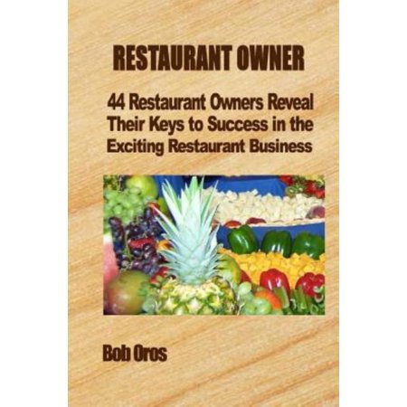 Restaurant Owner  44 Restaurant Owners Reveal Their Keys To Success In The Exciting Restaurant Business