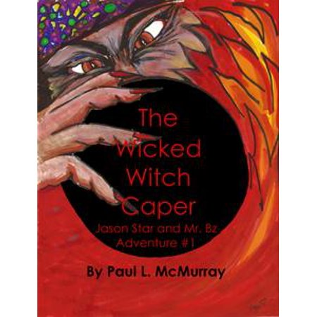 The Wicked Witch Caper (Jason Star and Mr. Bz Adventure #1) - eBook (Wicked Witch Of The West Legs)