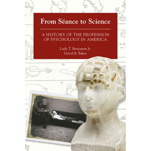 From Seance to Science: A History of the Profession of Psychology in America