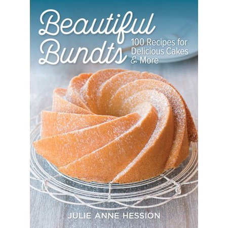 Beautiful Bundts  100 Recipes For Delicious Cakes And More