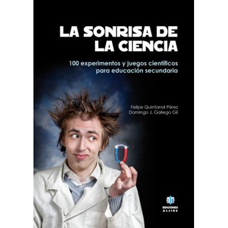 La Sonrisa De La Ciencia  100 Experimentos Y Juegos Cient Ficos Para Secundaria