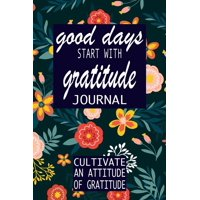 Gratitude Journal: good days start with gratitude: a 52 week guide to cultivate (Paperback)