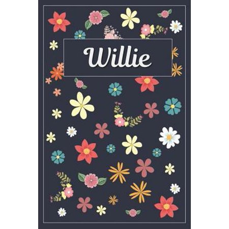 Willie: Lined Writing Notebook with Personalized Name 120 Pages 6x9 Flowers Paperback