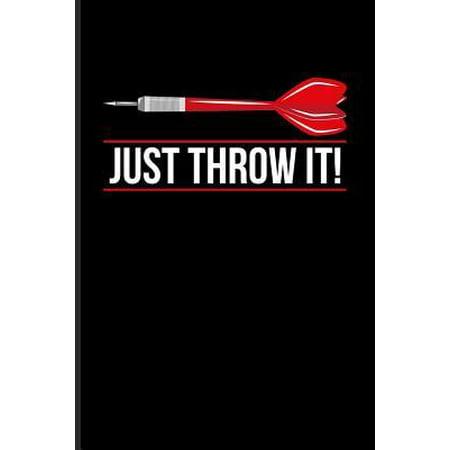 Just Throw It!: Playing Darts Journal For Dart Thrower, Bar, League, Arrows, Electronic Dartboards, Tripple 20 & Bullseye Fans - 6x9 - Paperback (Electronic Eye)