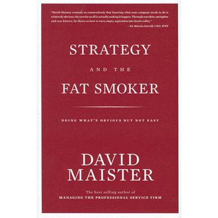 Strategy and the Fat Smoker : Doing What's Obvious But Not Easy (Strategy And The Fat Smoker)
