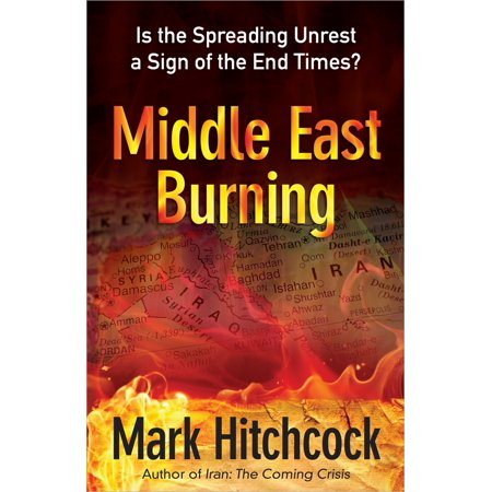 Middle East Burning : Is the Spreading Unrest a Sign of the End