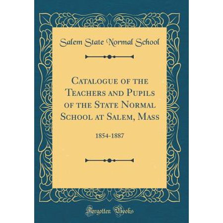 Catalogue of the Teachers and Pupils of the State Normal School at Salem, Mass : 1854-1887 (Classic - Salem Mass Halloween