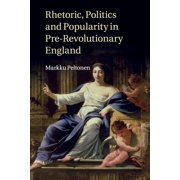 Rhetoric, Politics and Popularity in Pre-Revolutionary England (Paperback)