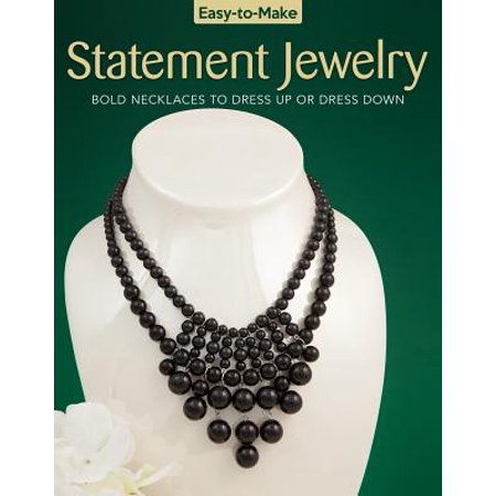 Easy-To-Make Statement Jewelry : Bold Necklaces to Dress Up or Dress (Bold Statement)