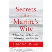Secrets of a Marine's Wife : A True Story of Marriage, Obsession, and Murder