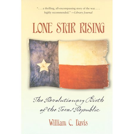 Lone Star Rising : The Revolutionary Birth of the Texas (Daughters Of The Republic Of Texas Membership List)