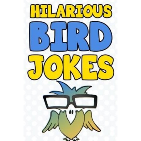 Hilarious Bird Jokes: The Funniest Collection of Funny & Clean Bird Jokes for Kids!
