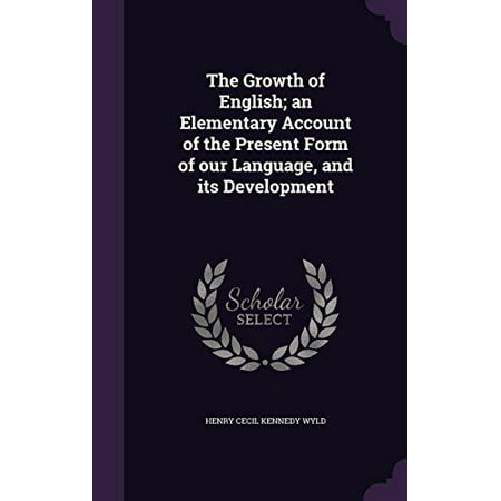 The Growth Of English  An Elementary Account Of The Present Form Of Our Language  And Its Development