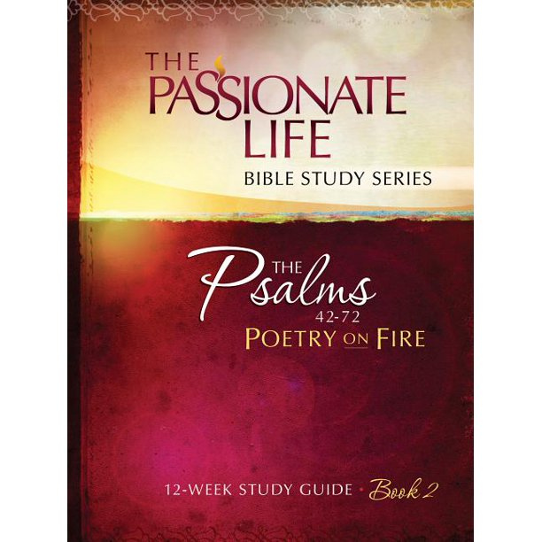 Psalms: Poetry on Fire Book Two 12-Week Study Guide : The Passionate Life Bible Study Series