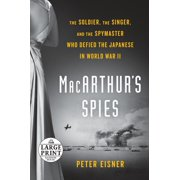 MacArthur's Spies : The Soldier, the Singer, and the Spymaster Who Defied the Japanese in World War II