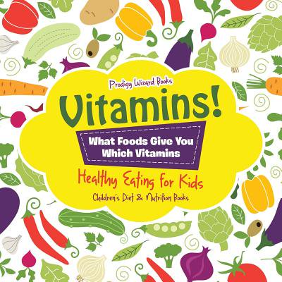 Vitamins! - What Foods Give You Which Vitamins - Healthy Eating for Kids - Children's Diet & Nutrition