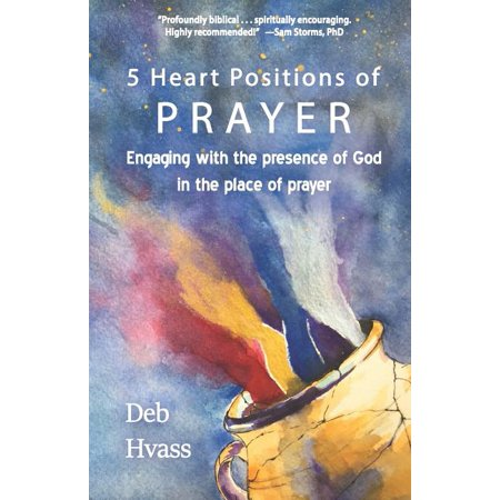 5 Heart Positions of Prayer: Engaging with the presence of God in the place of prayer (Paperback)