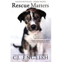 Rescue Matters: Four years. Four thousand dogs. An incredible true story of rescue and redemption. (Paperback)