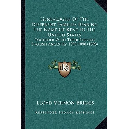 Genealogies of the Different Families Bearing the Name of Kent in the United States : Together with Their Possible English Ancestry, 1295-1898 (1898)](Different Minion Names)
