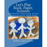 Let's Play Rock, Paper, Scissors : A Playfully Connecting, Social, Communication Book Game