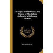 Catalogue of the Officers and Alumni of Middlebury College in Middlebury, Vermont Hardcover
