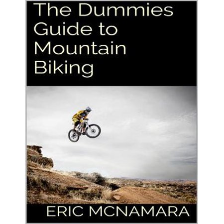 The Dummies Guide to Mountain Biking - eBook (Mountain Biking Guide)