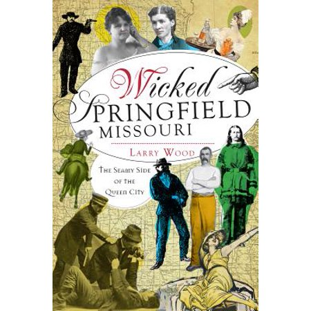 Wicked Springfield, Missouri: : The Seamy Side of the Queen (Missouri Slide)