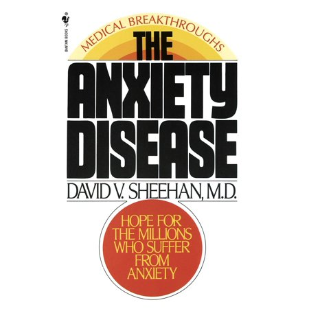 The Anxiety Disease : New Hope for the Millions Who Suffer from