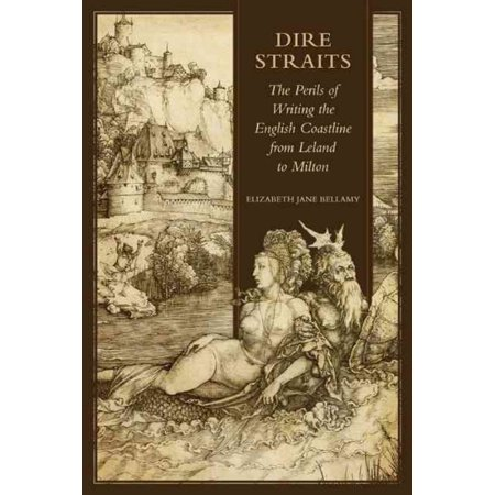 Dire Straits: The Perils of Writing the Early Modern English Coastline from Leland to Milton