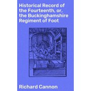 Historical Record of the Fourteenth, or, the Buckinghamshire Regiment of Foot - eBook