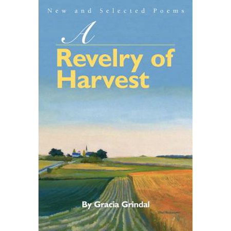 A Revelry of Harvest : New and Selected Poems